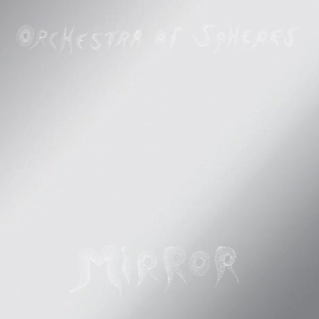 Orchestra Of Spheres – Mirror