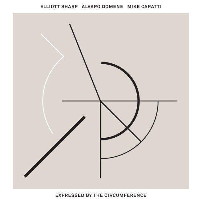 Elliott Sharp / Álvaro Domene / Mike Caratti – Expressed By The Circumference