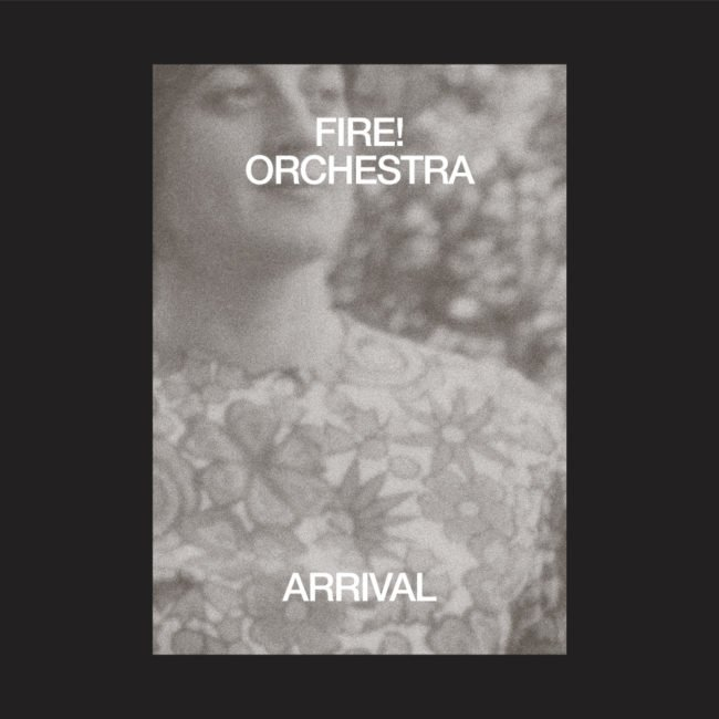 Fire! Orchestra – Arrival