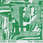 Girl Band – The Talkies