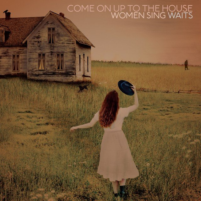 Come On Up to the House: Women Sing Waits: