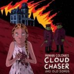 Human Colonies – Cloudchaser and Old Songs