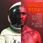 Space Funk – Afro Futurist Electro Funk in Space 1976-84