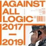 Against All Logic 2017 – 2019