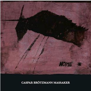 Caspar Brötzmann Massaker – Home