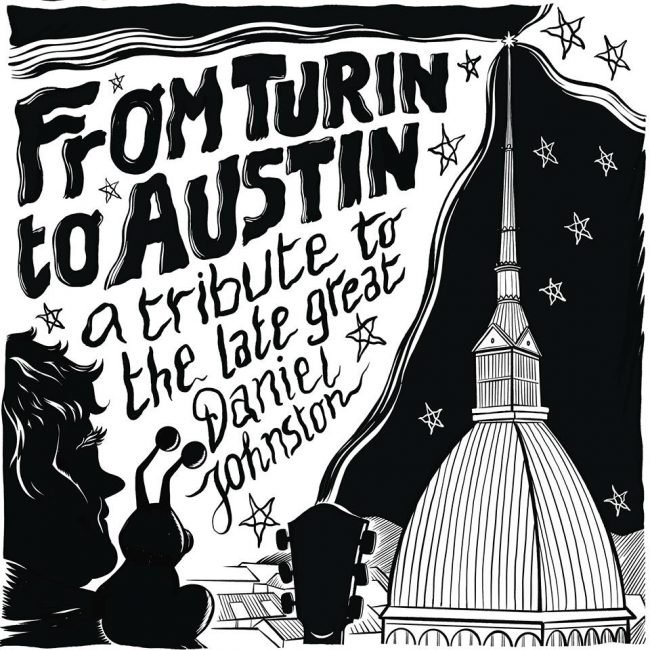 From Turin To Austin – A Tribute To The Late Great Daniel Johnston