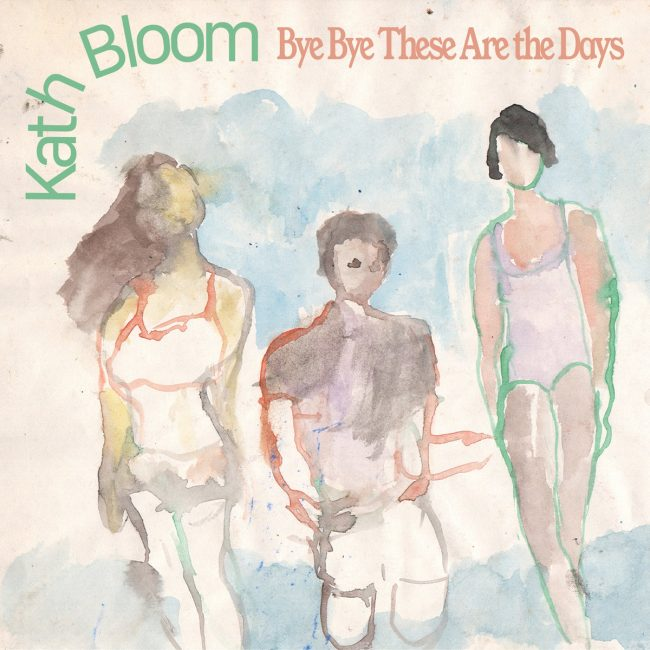 Kath Bloom – Bye Bye These Are the Days