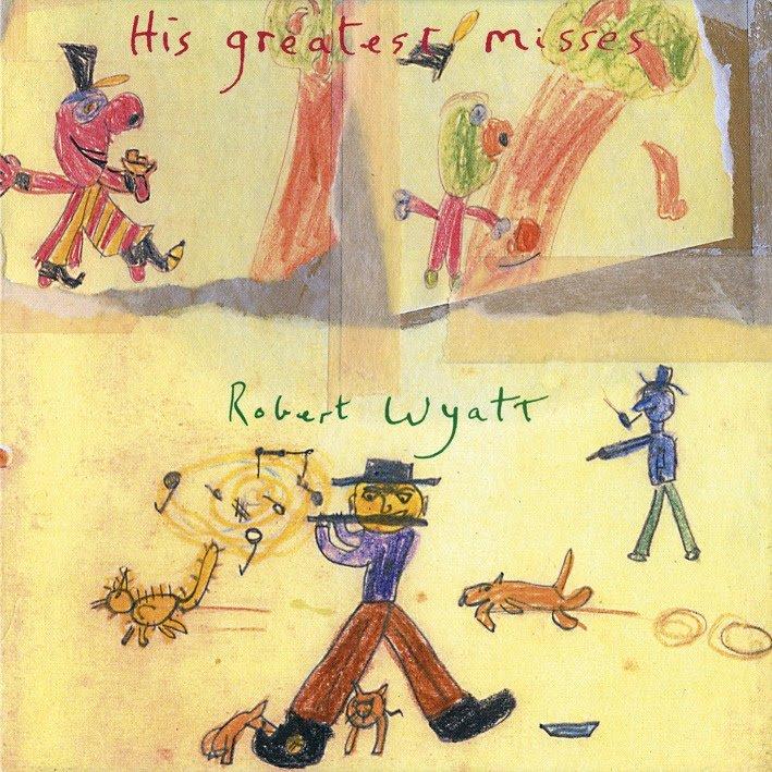 Robert Wyatt His Greatest Misses